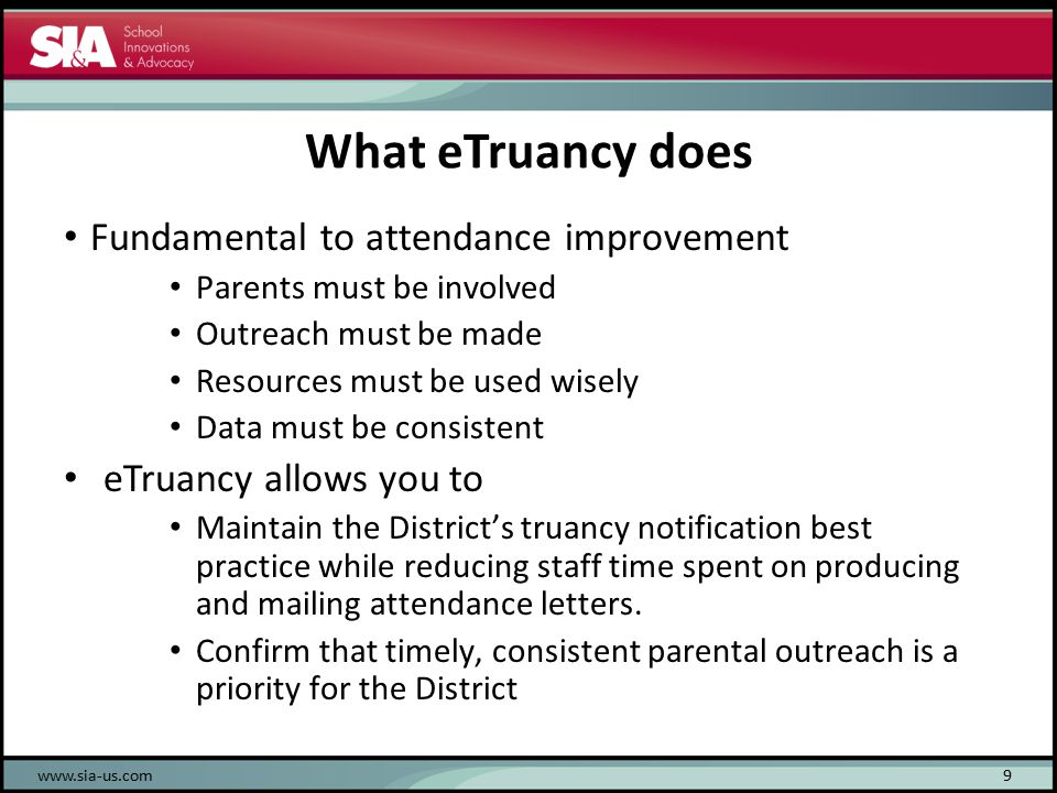 What eTruancy does Fundamental to attendance improvement Parents must be involved Outreach must be made Resources must be used wisely Data must be consistent eTruancy allows you to Maintain the District's truancy notification best practice while reducing staff time spent on producing and mailing attendance letters.