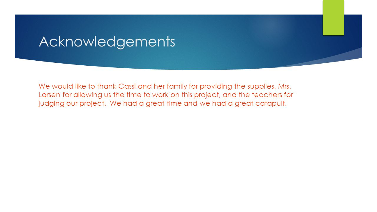 Acknowledgements We would like to thank Cassi and her family for providing the supplies, Mrs.