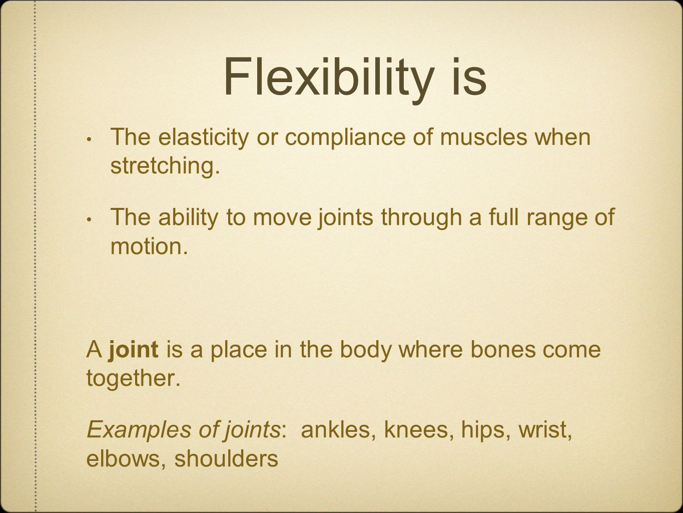 Flexibility is The elasticity or compliance of muscles when stretching.