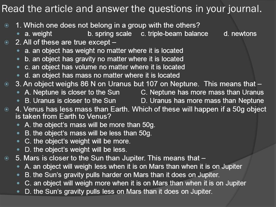 Read the article and answer the questions in your journal.  1. Which one does not belong in a group with the others? a. weight b. spring scale c. tri