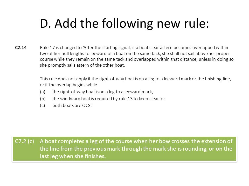 D. Add the following new rule: C2.14 Rule 17 is changed to 'After the starting signal, if a boat clear astern becomes overlapped within two of her hul