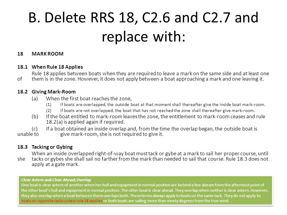B. Delete RRS 18, C2.6 and C2.7 and replace with: 18 MARK ROOM 18.1 When Rule 18 Applies Rule 18 applies between boats when they are required to leave