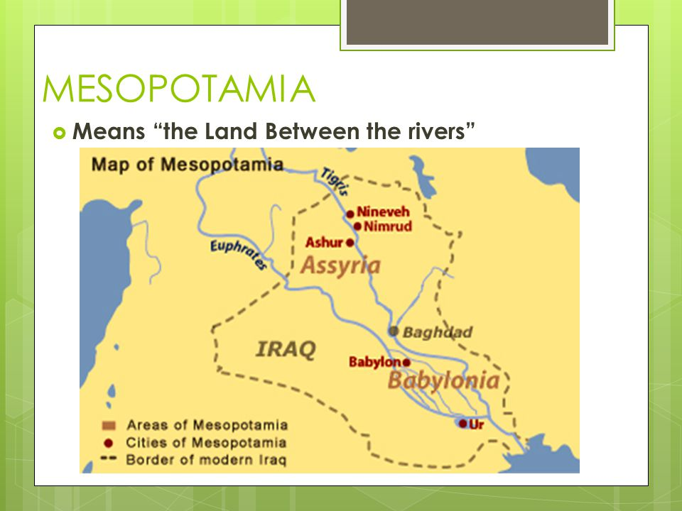 """MESOPOTAMIA  Means """"the Land Between the rivers"""""""