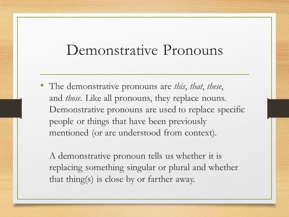 Type of Demonstrative Pronouns Singular Pronouns This and that replace singular nouns.