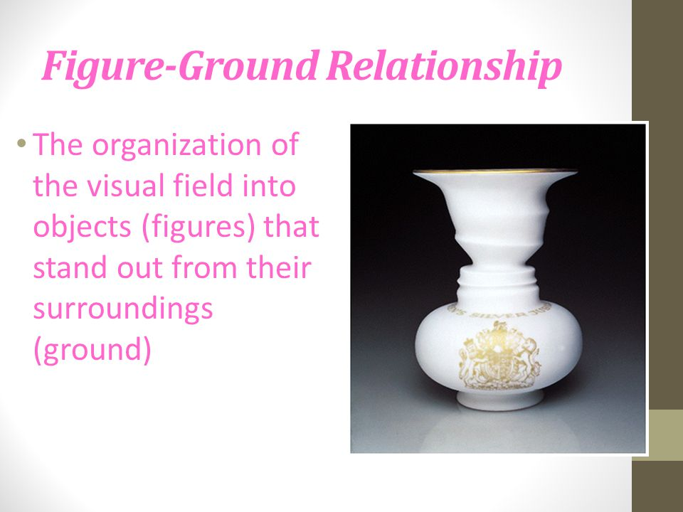 Figure-Ground Relationship The organization of the visual field into objects (figures) that stand out from their surroundings (ground)