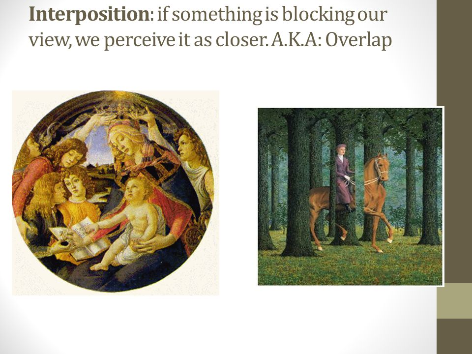 Interposition: if something is blocking our view, we perceive it as closer. A.K.A: Overlap