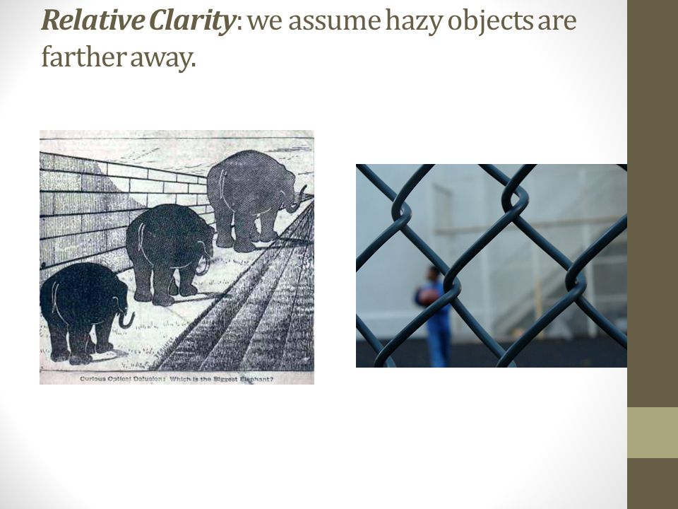 Relative Clarity: we assume hazy objects are farther away.