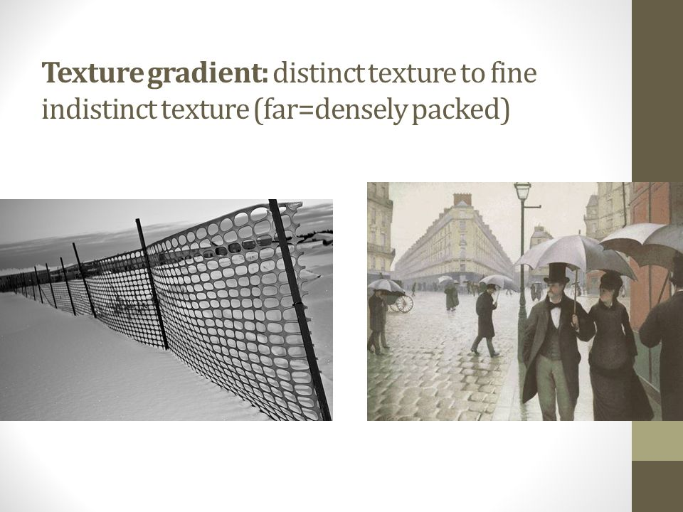 Texture gradient: distinct texture to fine indistinct texture (far=densely packed)
