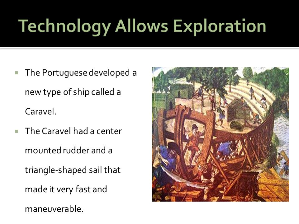  The Portuguese developed a new type of ship called a Caravel.