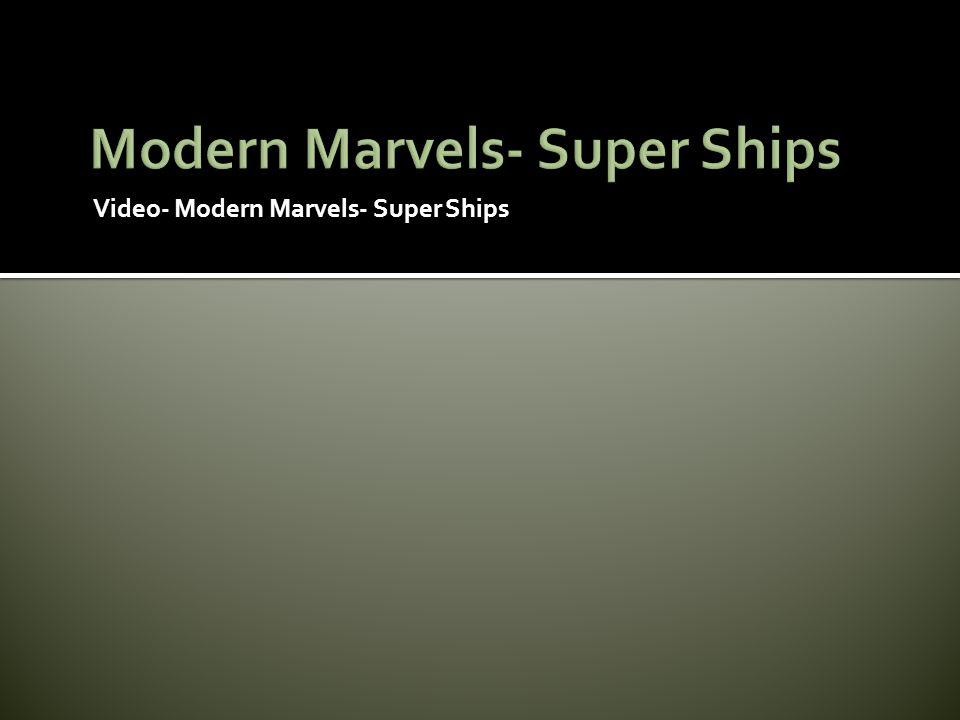 Video- Modern Marvels- Super Ships