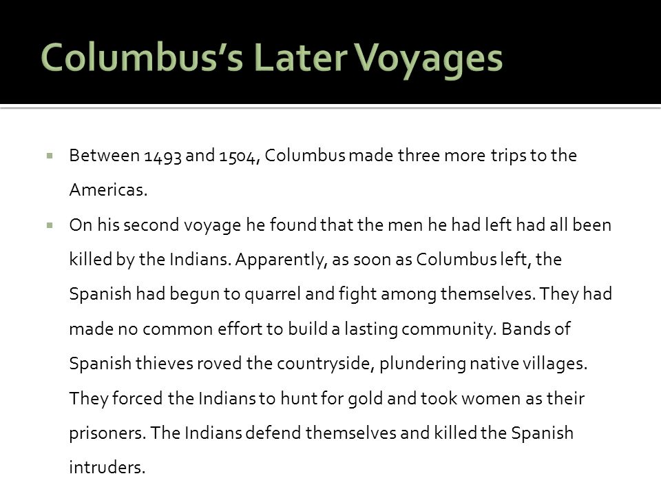  Between 1493 and 1504, Columbus made three more trips to the Americas.