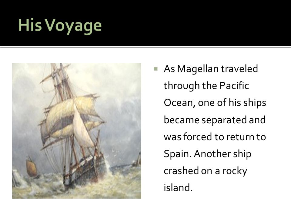  As Magellan traveled through the Pacific Ocean, one of his ships became separated and was forced to return to Spain.