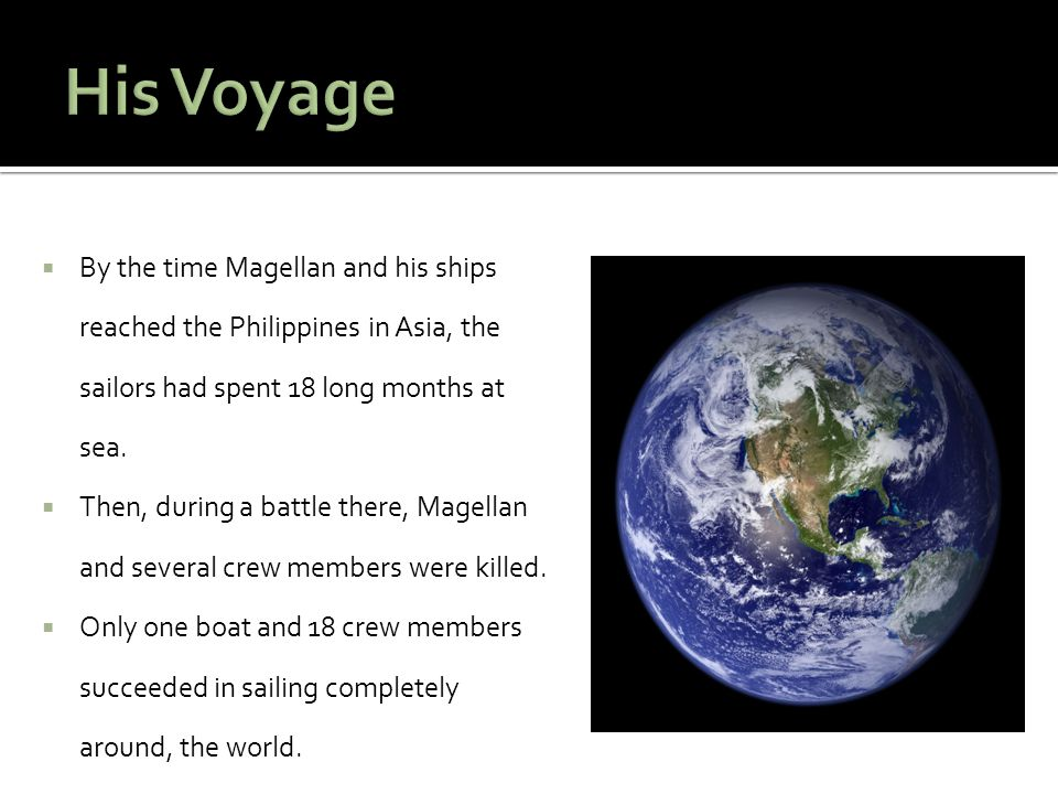 By the time Magellan and his ships reached the Philippines in Asia, the sailors had spent 18 long months at sea.