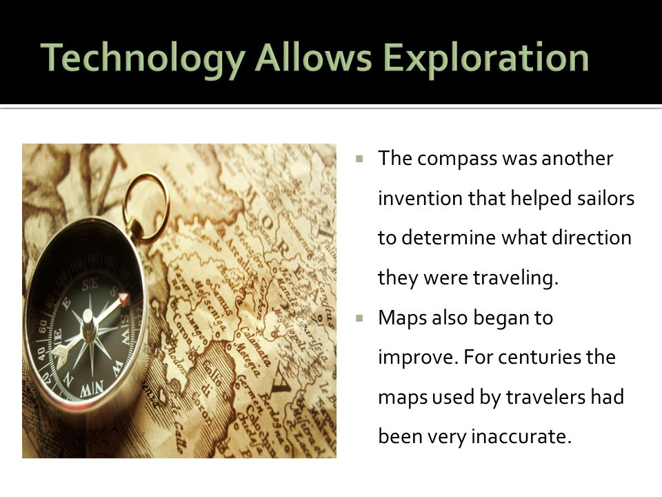  The compass was another invention that helped sailors to determine what direction they were traveling.