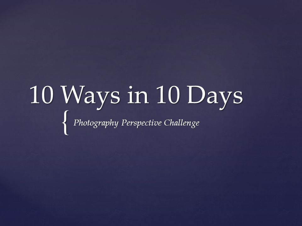 { 10 Ways in 10 Days Photography Perspective Challenge