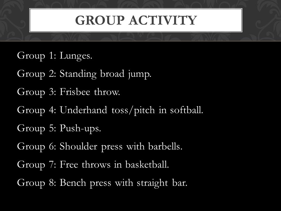 GROUP ACTIVITY Group 1: Lunges. Group 2: Standing broad jump.