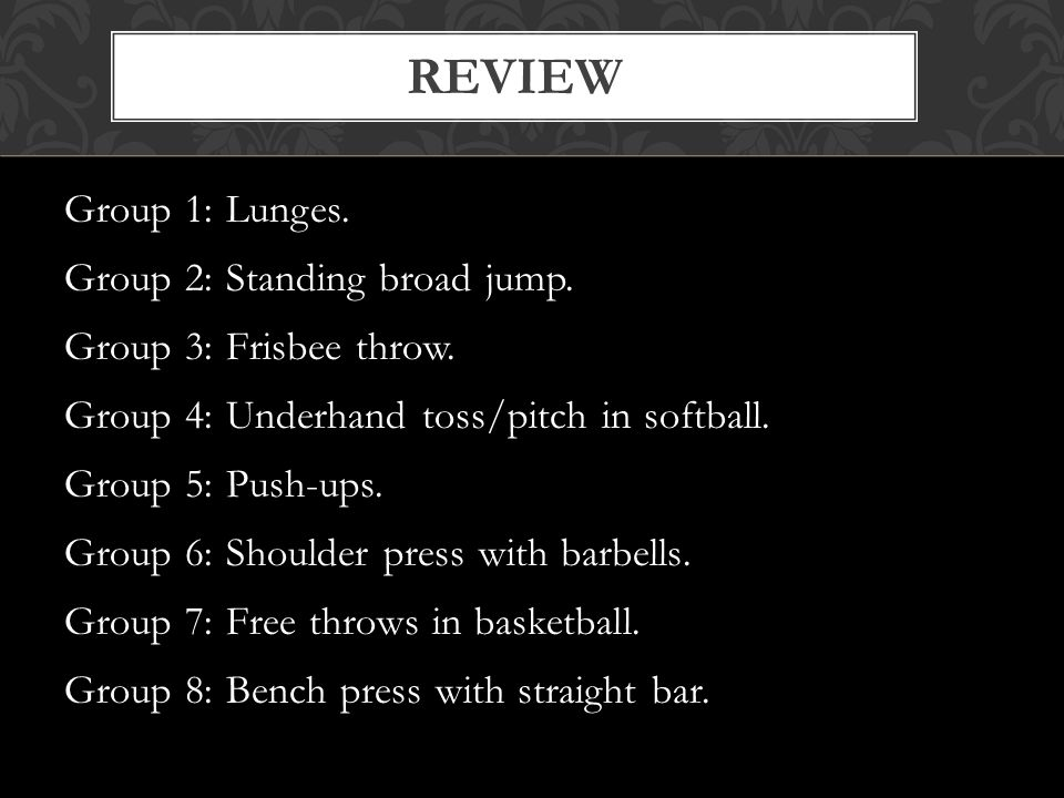REVIEW Group 1: Lunges. Group 2: Standing broad jump.