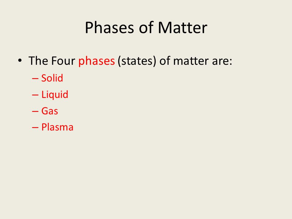 Phases of Matter The Four phases (states) of matter are: – Solid – Liquid – Gas – Plasma