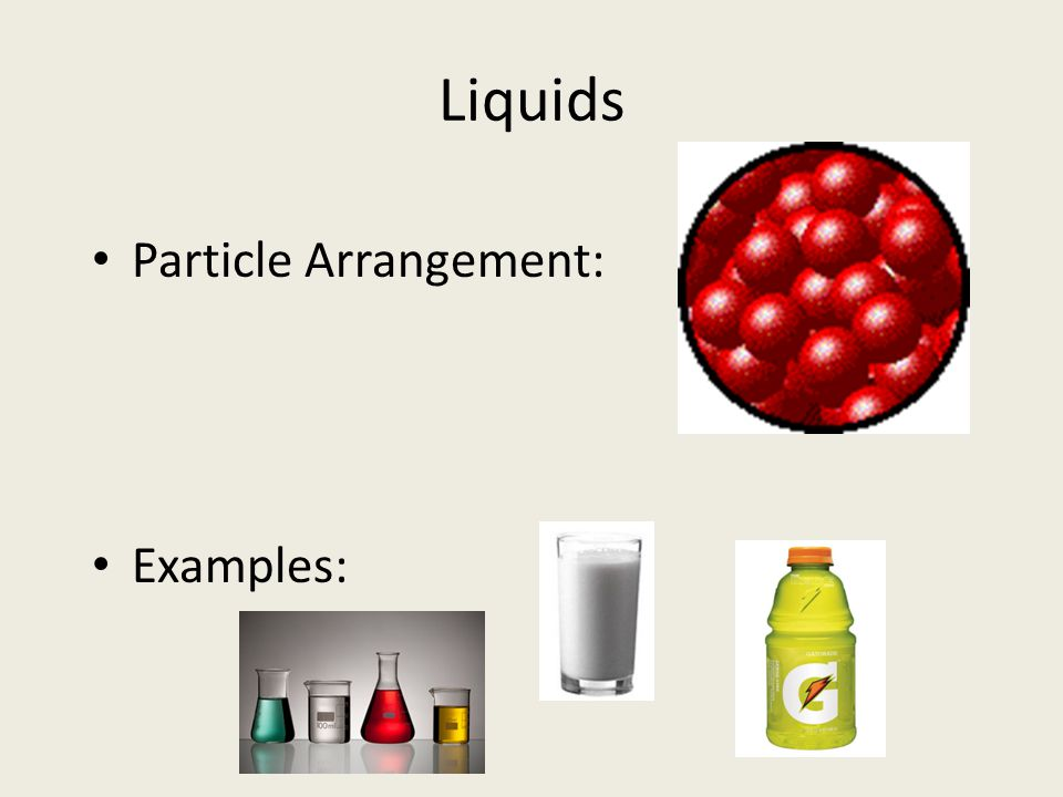Liquids Particle Arrangement: Examples: