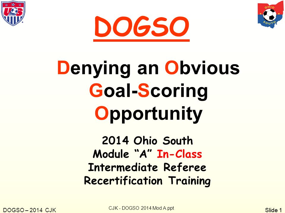 Slide 2 1.What are the 4 D's a referee must consider before deciding a DOGSO has occurred.