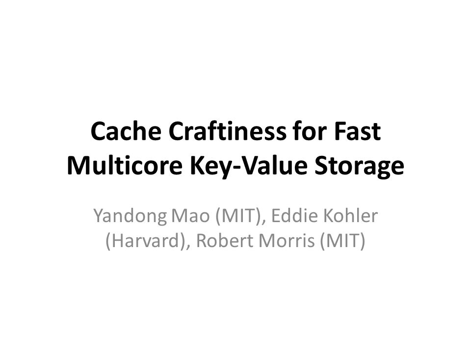 Let's build a fast key-value store KV store systems are important – Google Bigtable, Amazon Dynamo, Yahoo.