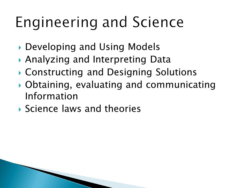  Developing and Using Models  Analyzing and Interpreting Data  Constructing and Designing Solutions  Obtaining, evaluating and communicating Information  Science laws and theories