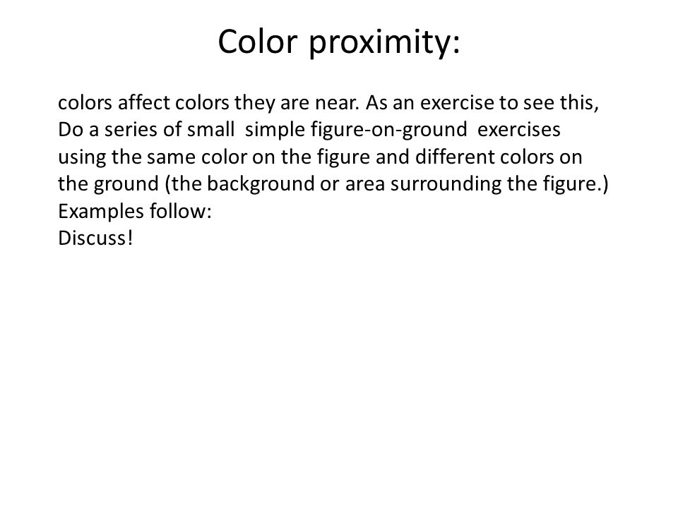 Color proximity: colors affect colors they are near.