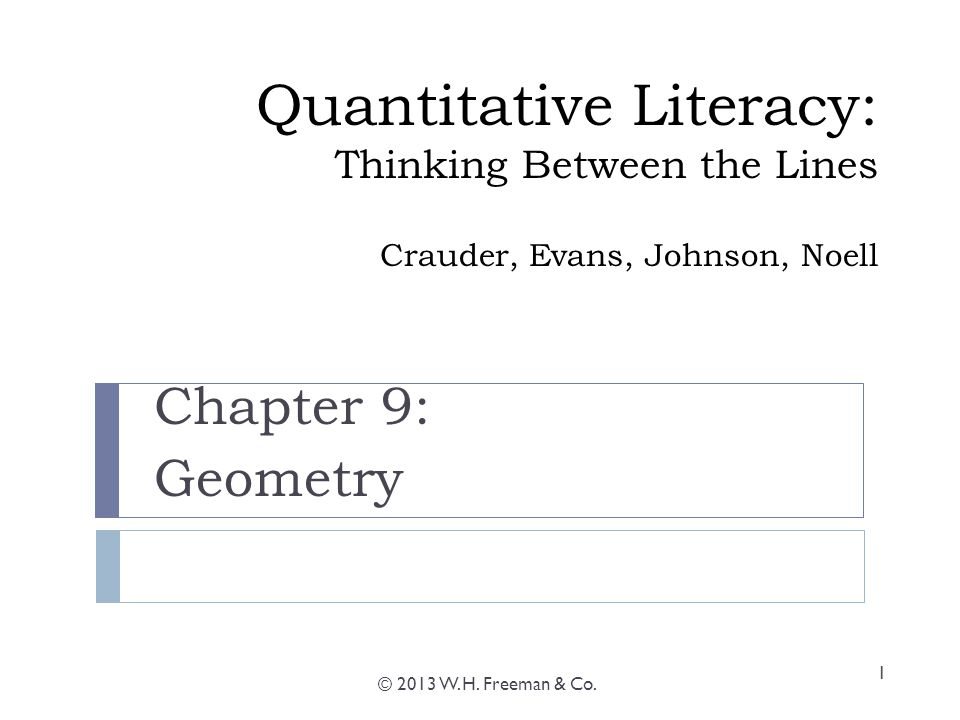 Quantitative Literacy: Thinking Between the Lines Crauder, Evans, Johnson, Noell Chapter 9: Geometry © 2013 W.