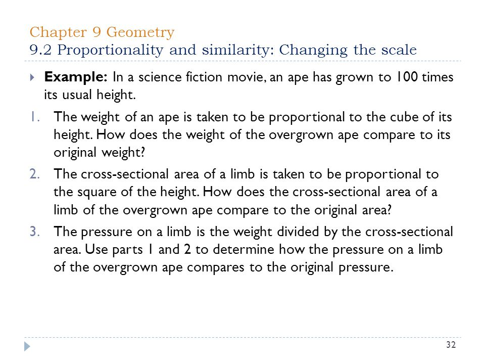 Chapter 9 Geometry 9.2 Proportionality and similarity: Changing the scale 32  Example: In a science fiction movie, an ape has grown to 100 times its usual height.