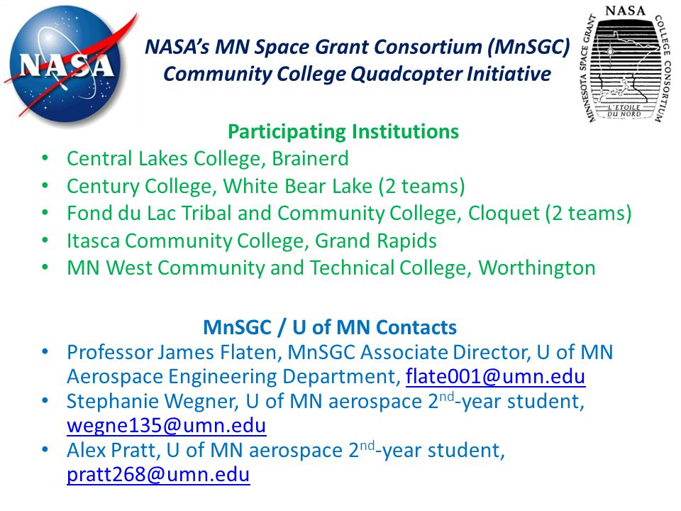 NASA's MN Space Grant Consortium (MnSGC) Community College Quadcopter Initiative MnSGC / U of MN Contacts Professor James Flaten, MnSGC Associate Dire