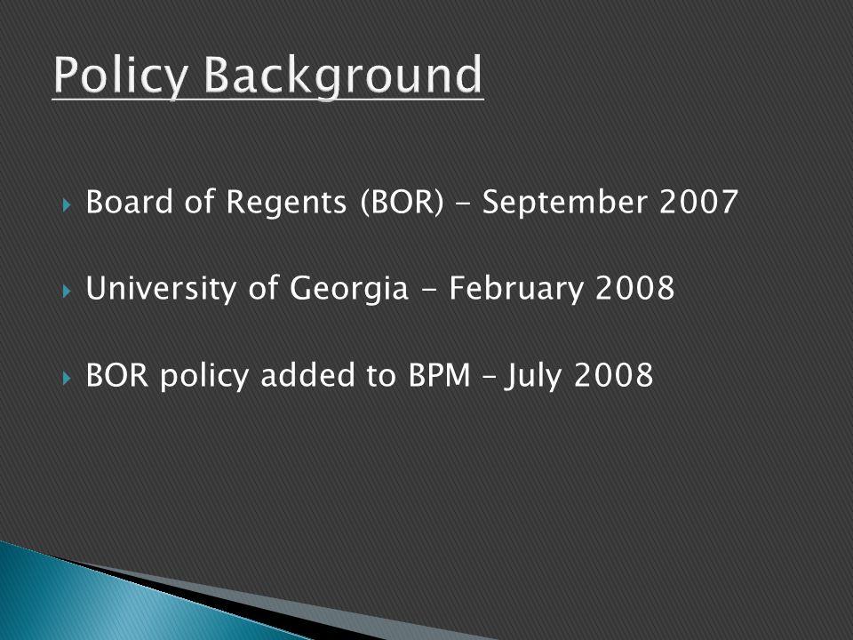  Board of Regents (BOR) - September 2007  University of Georgia - February 2008  BOR policy added to BPM – July 2008