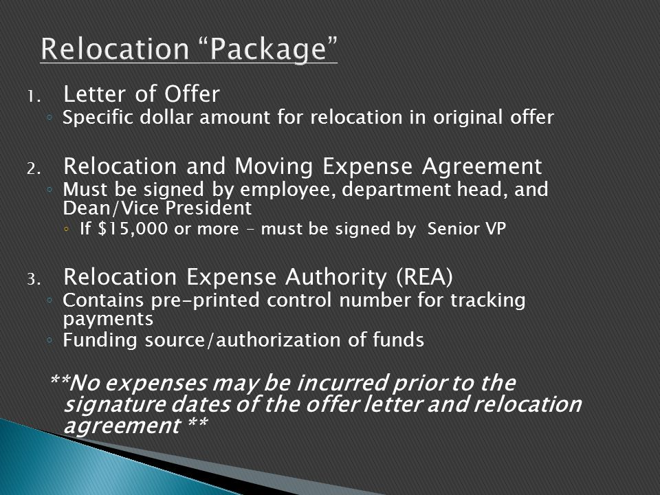 1. Letter of Offer ◦ Specific dollar amount for relocation in original offer 2. Relocation and Moving Expense Agreement ◦ Must be signed by employee,