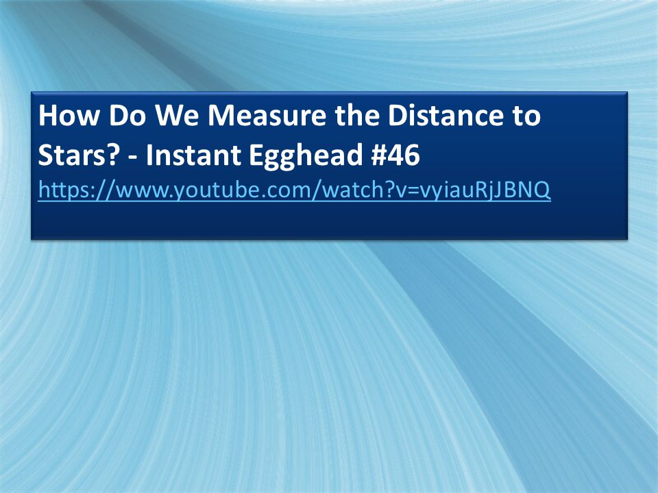 How Do We Measure the Distance to Stars? - Instant Egghead #46 https://www.youtube.com/watch?v=vyiauRjJBNQ How Do We Measure the Distance to Stars? -
