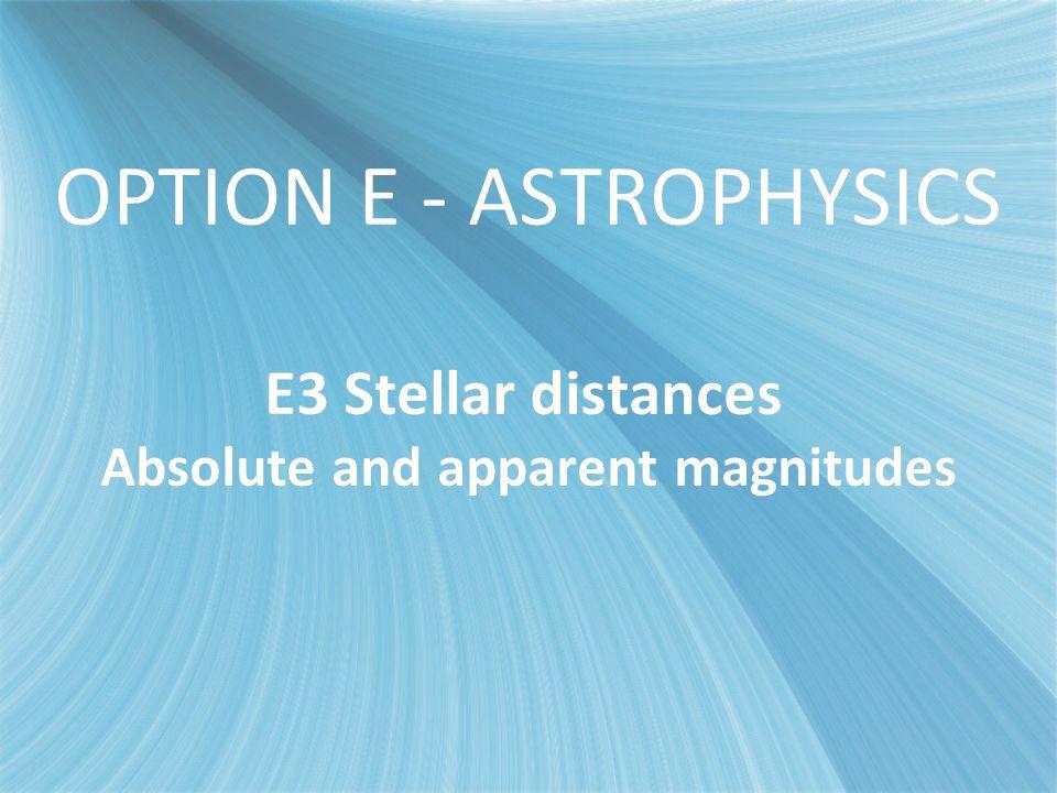 OPTION E - ASTROPHYSICS E3 Stellar distances Absolute and apparent magnitudes