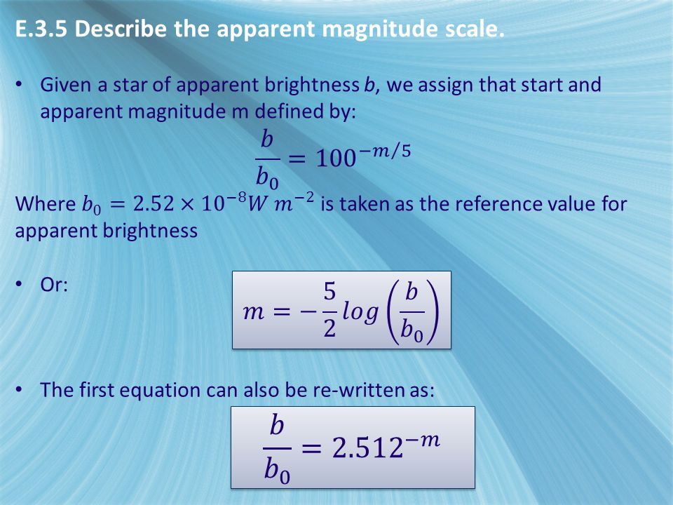 E.3.5 Describe the apparent magnitude scale. The first equation can also be re-written as: