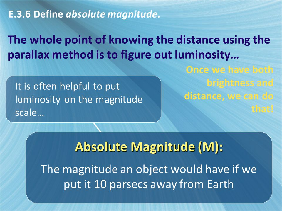The whole point of knowing the distance using the parallax method is to figure out luminosity… It is often helpful to put luminosity on the magnitude