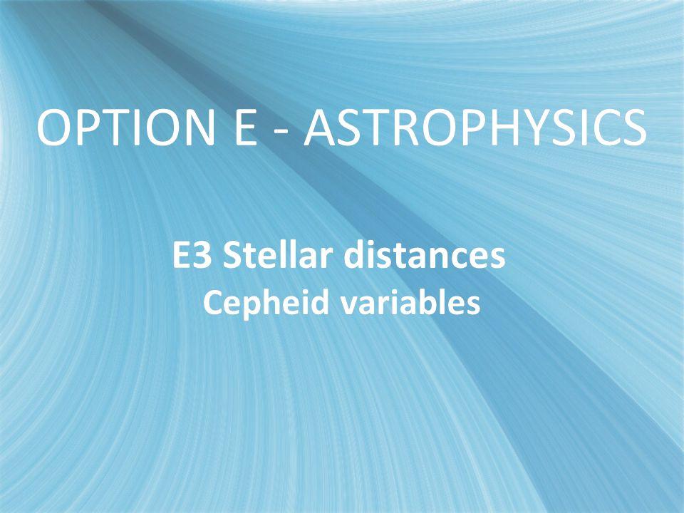 OPTION E - ASTROPHYSICS E3 Stellar distances Cepheid variables
