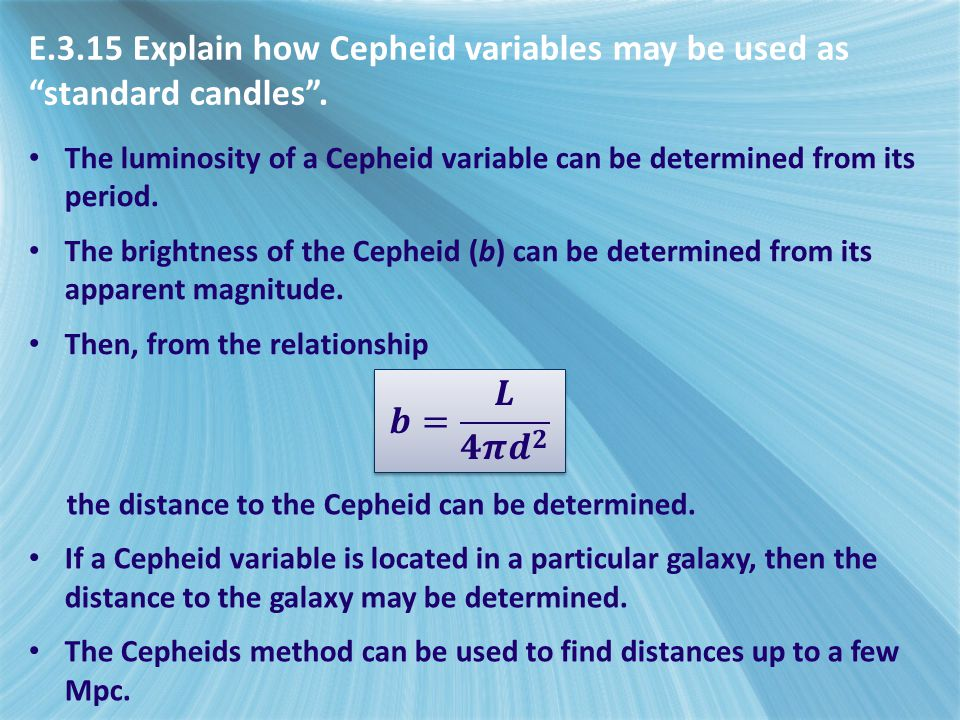"""E.3.15 Explain how Cepheid variables may be used as """"standard candles"""". The luminosity of a Cepheid variable can be determined from its period. The br"""