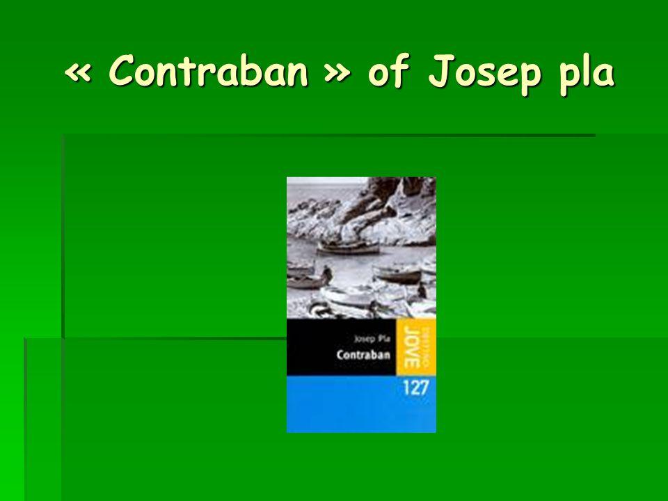 « Contraban »  Contraban is a novel of Josep Pla.