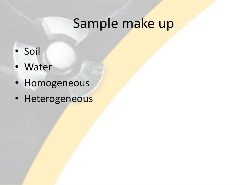 Sample make up Soil Water Homogeneous Heterogeneous