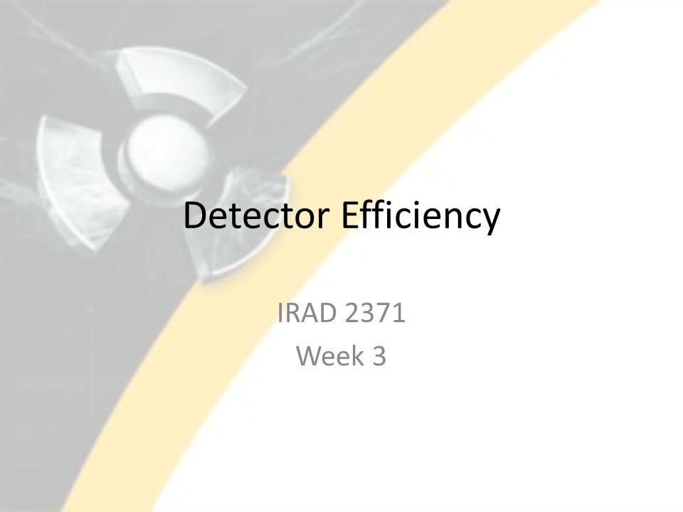 Detector Efficiency IRAD 2371 Week 3