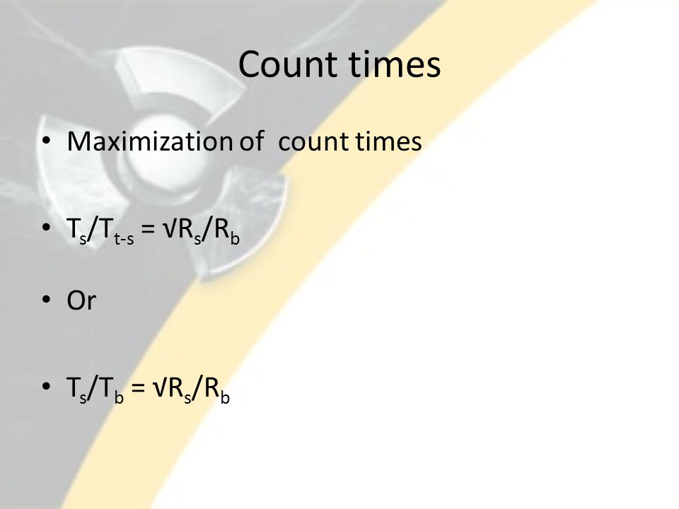 Count times Maximization of count times T s /T t-s = √R s /R b Or T s /T b = √R s /R b