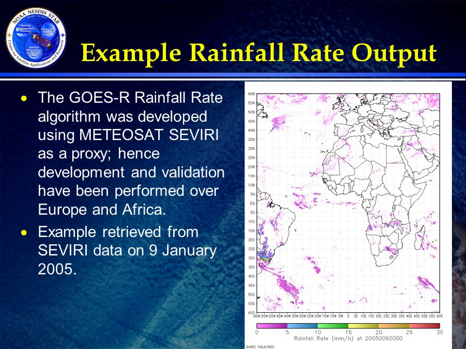 Example Rainfall Rate Output  The GOES-R Rainfall Rate algorithm was developed using METEOSAT SEVIRI as a proxy; hence development and validation hav