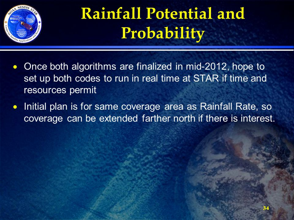 34 Rainfall Potential and Probability  Once both algorithms are finalized in mid-2012, hope to set up both codes to run in real time at STAR if time