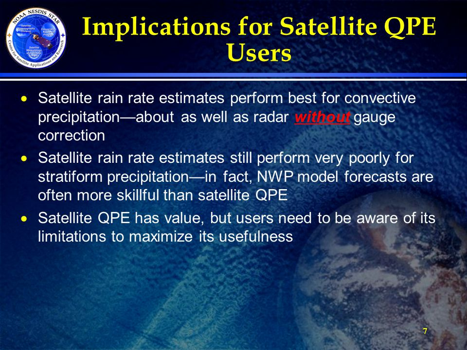 Implications for Satellite QPE Users  Satellite rain rate estimates perform best for convective precipitation—about as well as radar without gauge co