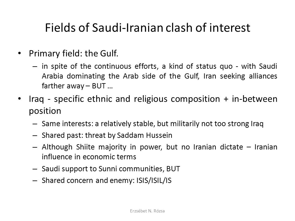 Fields of Saudi-Iranian clash of interest (cont) Syria – the Assad regime (Iran) vs opposition (Saudi Arabia) First statments from Iranian officials acknowledging Iranian involvement – For Iran Syria the only state actor ally symbol of its regional power status the route of supply to the Hezbollah are the Alawites true Muslims > true Shiites.