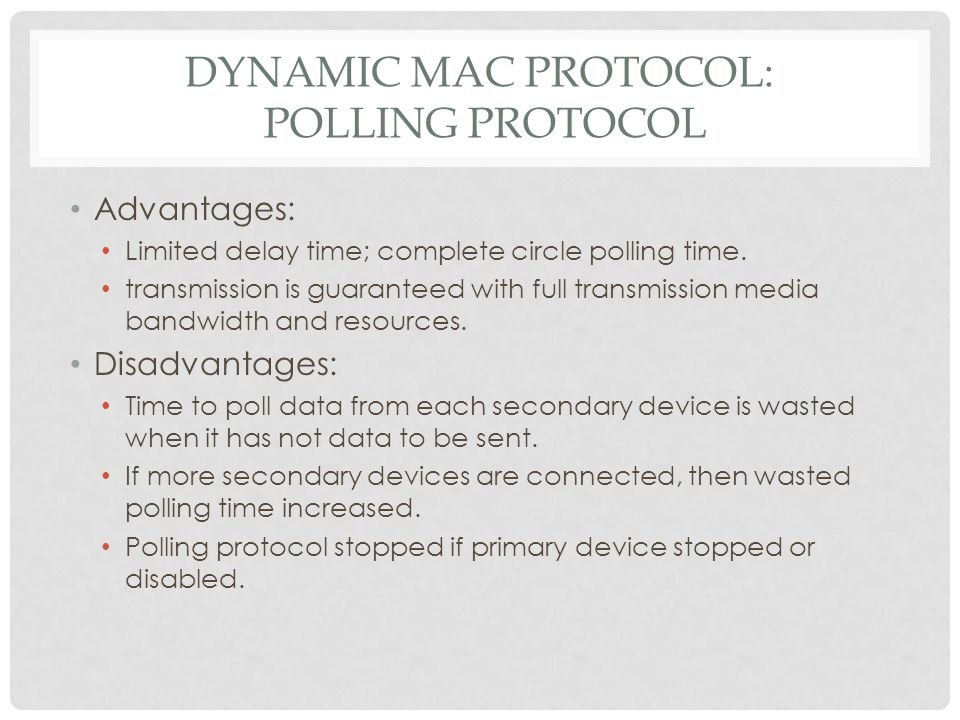 DYNAMIC MAC PROTOCOL: POLLING PROTOCOL Advantages: Limited delay time; complete circle polling time. transmission is guaranteed with full transmission