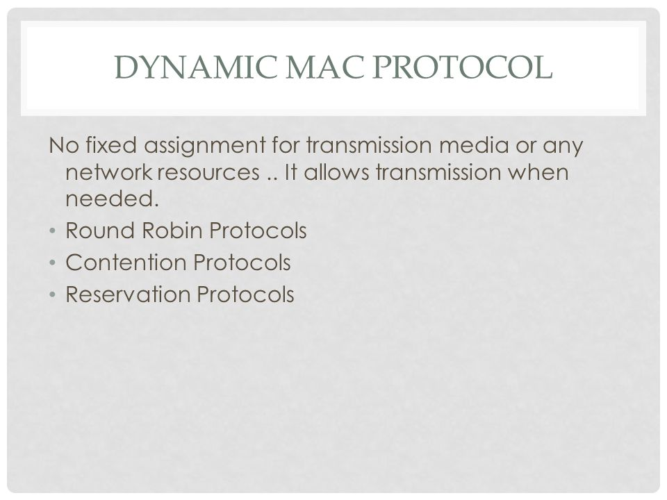 DYNAMIC MAC PROTOCOL: ROUND ROBIN PROTOCOLS Round Robin Protocol: an arrangement of choosing all elements in a group equally in some rational order.