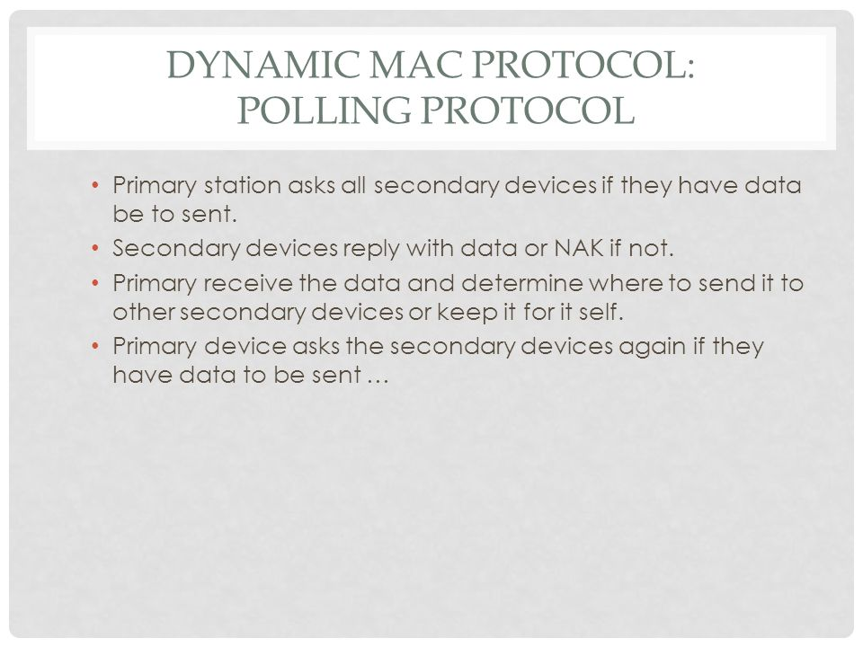 DYNAMIC MAC PROTOCOL: POLLING PROTOCOL Advantages: Limited delay time; complete circle polling time.