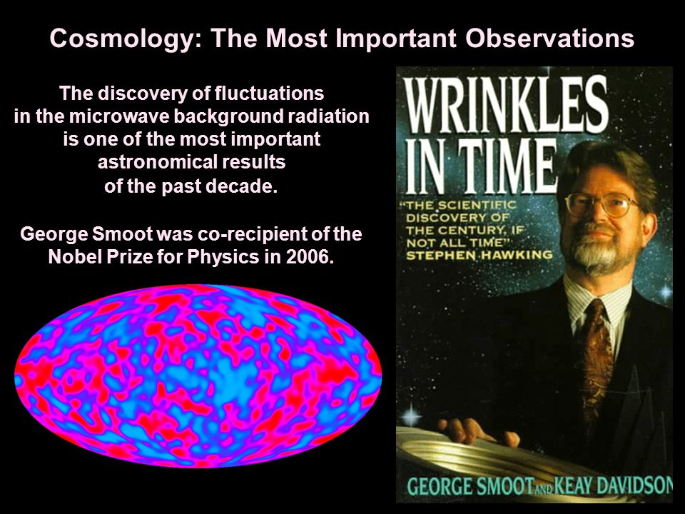 Cosmology: The Most Important Observations The discovery of fluctuations in the microwave background radiation is one of the most important astronomic